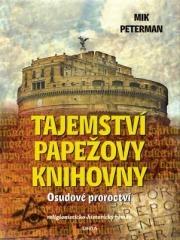 Mik Peterman: Tajemství papežovy knihovny: Osudové proroctví. Klikněte pro více informací.