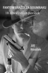 Jiří Houdek: Fantom vraždí za soumraku. Klikněte pro více informací.