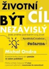 Michal Ondra: Životní cíl: být NEZÁVISLÝ aneb změňte podnikáním svůj život!. Klikněte pro více informací.