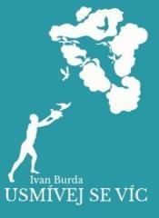 Ivan Burda: Usmívej se víc. Klikněte pro více informací.