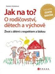 Markéta Skládalová: Jak na to? O rodičovství, dětech a výchově. Klikněte pro více informací.