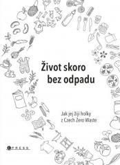 Helena Škrdlíková, Jana Karasová, Tomáš Gajdarus: Život skoro bez odpadu. Klikněte pro více informací.