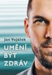 Jan Vojáček: Jan Vojáček: Umění být zdráv. Klikněte pro více informací.