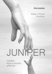 Kelley French, Thomas French: Juniper – holčička, která se narodila příliš brzy. Klikněte pro více informací.