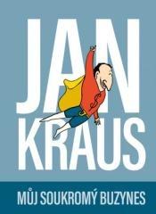 Jan Kraus: Jan Kraus: Můj soukromý buzynes. Klikněte pro více informací.