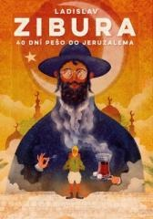Ladislav Zibura: 40 dní pešo do Jeruzalema. Klikněte pro více informací.