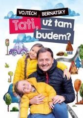 Vojtěch Bernatský: Vojtěch Bernatský: Tati, už tam budem?. Klikněte pro více informací.