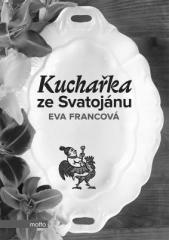 Eva Francová: Kuchařka ze Svatojánu. Klikněte pro více informací.