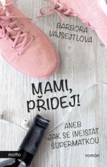 Barbora Vajsejtlová: Mami, přidej!. Klikněte pro více informací.