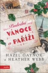 Hazel Gaynor, Heather Webb: Poslední Vánoce v Paříži. Klikněte pro více informací.
