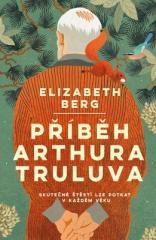 Elizabeth Berg: Příběh Arthura Truluva. Klikněte pro více informací.