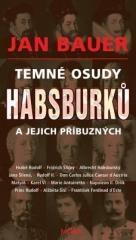 Jan Bauer: Temné osudy Habsburků a jejich příbuzných. Klikněte pro více informací.