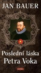 Jan Bauer: Poslední láska Petra Voka. Klikněte pro více informací.