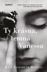 Kate Elizabeth Russell: Ty krásna, temná Vanessa. Klikněte pro více informací.