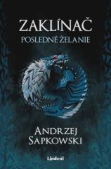Andrzej Sapkowski: Zaklínač I Posledné želanie. Klikněte pro více informací.