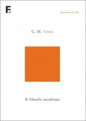 G. M. Tamás: K filosofii socialismu. Klikněte pro více informací.