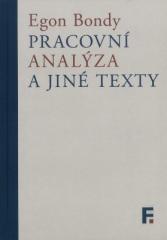 Egon Bondy: Pracovní analýza a jiné texty. Klikněte pro více informací.