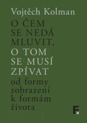 Vojtěch Kolman: O čem se nedá mluvit, o tom se musí zpívat. Klikněte pro více informací.