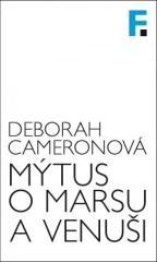 Deborah Cameronová: Mýtus o Marsu a Venuši. Klikněte pro více informací.