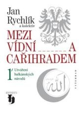 Jan Rychlík, a kolektiv: Mezi Vídní a Cařihradem. Klikněte pro více informací.