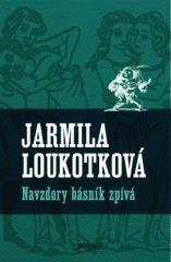 Jarmila Loukotková: Navzdory básník zpívá. Klikněte pro více informací.