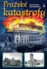 Josef Hrubeš, Eva Hrubešová: Pražské katastrofy. Klikněte pro více informací.