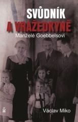 Václav Miko: Manželé Goebbelsovi - svůdník a vražedkyně. Klikněte pro více informací.