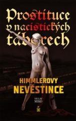 Václav Miko: Prostituce v nacistických táborech: Himmlerovy nevěstince. Klikněte pro více informací.