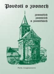 Pavla Jungmannová: Pověsti o zvonech, zvonařích, zvonicích a zvoničkách. Klikněte pro více informací.
