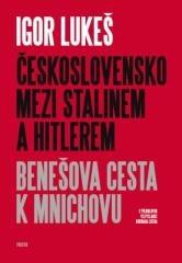 Igor Lukeš: Československo mezi Stalinem a Hitlerem. Klikněte pro více informací.
