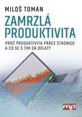 Miloš Toman: Zamrzlá produktivita. Klikněte pro více informací.