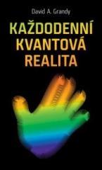 David A. Grandy: Každodenní kvantová realita. Klikněte pro více informací.