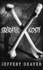 Jeffery Deaver: Sběratel kostí. Klikněte pro více informací.