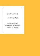 Eva Kröschlová: Jevištní pohyb. Herecká pohybová výchova. Klikněte pro více informací.