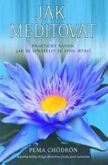 Pema Chödrön: Jak meditovat. Klikněte pro více informací.