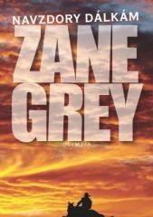 Zane Grey: Navzdory dálkám. Klikněte pro více informací.