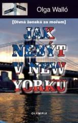 Olga Walló: Jak nebýt v New Yorku. Klikněte pro více informací.