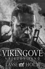 Lasse Holm: Vikingové: Nájezdy synů. Klikněte pro více informací.