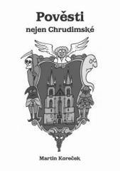 Martin Koreček: Pověsti nejen Chrudimské. Klikněte pro více informací.