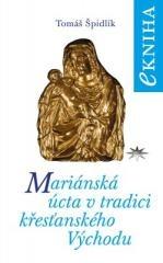Tomáš Špidlík: Mariánská úcta v tradici křesťanského Východu. Klikněte pro více informací.