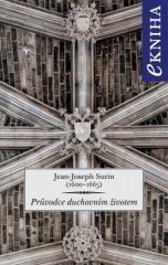 Jean-Joseph Surin: Průvodce duchovním životem. Klikněte pro více informací.
