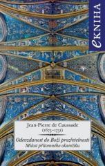 Jean-Pierre de Caussade: Odevzdanost do Boží prozřetelnosti. Klikněte pro více informací.