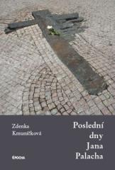 Zdenka Kmuníčková: Poslední dny Jana Palacha. Klikněte pro více informací.