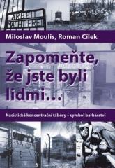 Miloslav Moulis, Roman Cílek: Zapomeňte, že jste byli lidmi. Klikněte pro více informací.