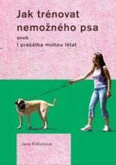 Jane Killionová: Jak trénovat nemožného psa. Klikněte pro více informací.