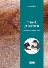 František Šusta: Trénink je rozhovor, ve kterém má i váš pes co říct. Klikněte pro více informací.