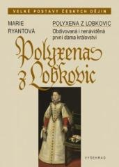 Marie Ryantová: Polyxena z Lobkovic. Klikněte pro více informací.