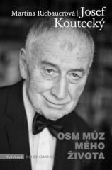 Martina Riebauerová, Josef Koutecký: Osm múz mého života. Klikněte pro více informací.