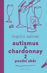 Martin Selner: Autismus & Chardonnay 2: Pozdní sběr. Klikněte pro více informací.