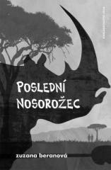Zuzana Beranová: Poslední nosorožec. Klikněte pro více informací.